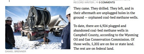 They came. They drilled. They left, and in their aftermath are unplugged holes in the ground — orphaned coal-bed methane wells. To date, there are 6,924 plugged and abandoned coal-bed methane wells in Campbell County, according to the Wyoming Oil and Gas Conservation Commission. Of those wells, 5,202 are on fee or state land. The rest are on federal land. There also are wells that are orphaned — wells that the operators walked away from, leaving them unreclaimed. The responsibility of plugging these wells falls on the Oil and Gas Commission if the wells are on state or private land, or to the Bureau of Land Management, if they are on federal land. Since production peaked in 2009 at 580 million thousand cubic feet, the number of orphaned holes has been rising. There are about 1,220 abandoned wells on state and fee (private) land in Wyoming, most of which are in the Powder River Basin, according to Gov. Matt Mead's office.